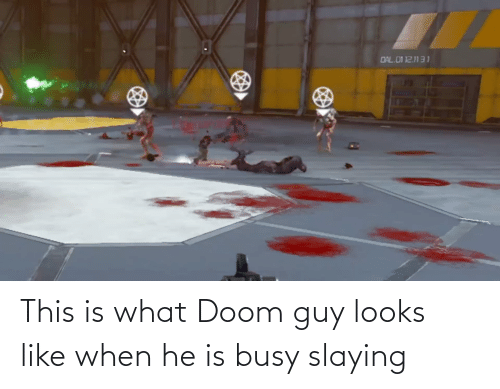 slaying: This is what Doom guy looks like when he is busy slaying