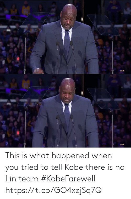 you tried: This is what happened when you tried to tell Kobe there is no I in team #KobeFarewell  https://t.co/GO4xzjSq7Q