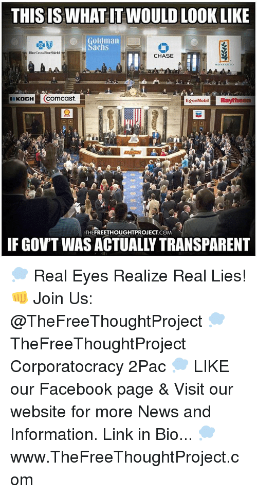 Facebook, Memes, and News: THIS IS WHAT IT WOULDLOOKLIKE  Goldman  Cross BlueShield  CHASE  MONSANTO  KOKOCH  Comcast  ExonMobil Raytheon  THE 💭 Real Eyes Realize Real Lies! 👊 Join Us: @TheFreeThoughtProject 💭 TheFreeThoughtProject Corporatocracy 2Pac 💭 LIKE our Facebook page & Visit our website for more News and Information. Link in Bio... 💭 www.TheFreeThoughtProject.com