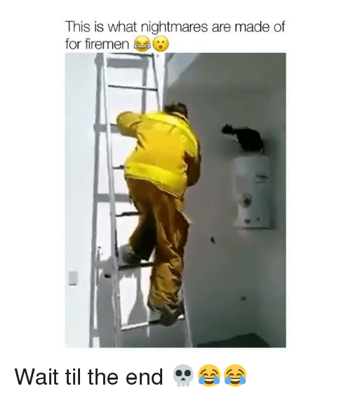 Memes, 🤖, and Til: This is what nightmares are made of  for firemen Wait til the end 💀😂😂