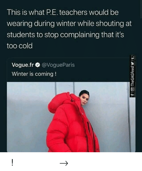 Stop Complaining: This is what P.E. teachers would be  wearing during winter while shouting at  students to stop complaining that it's  too cold  Vogue.fr @VogueParis  Winter is coming! 𝘍𝘰𝘭𝘭𝘰𝘸 𝘮𝘺 𝘗𝘪𝘯𝘵𝘦𝘳𝘦𝘴𝘵! → 𝘤𝘩𝘦𝘳𝘳𝘺𝘩𝘢𝘪𝘳𝘦𝘥