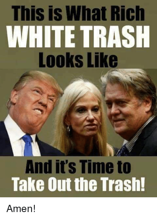 taking out the trash: This is What Rich  WHITE TRASH  Looks Like  And it's Time to  Take Out the Trash! Amen!