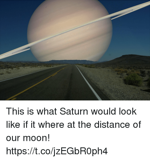 Memes, Moon, and Saturn: This is what Saturn would look like if it where at the distance of our moon! https://t.co/jzEGbR0ph4