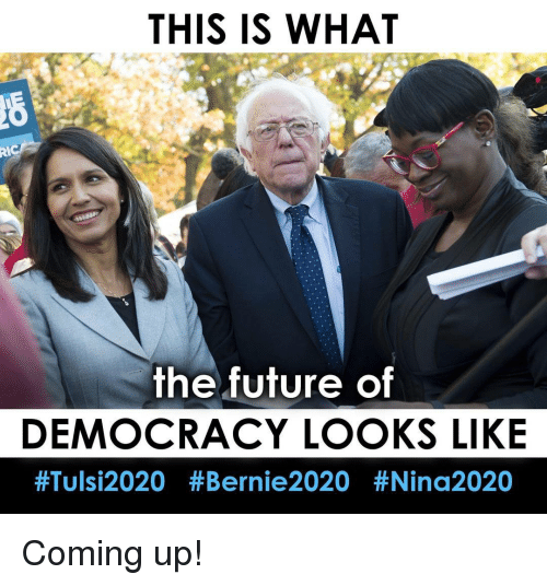 Memes, 🤖, and Bernie 2020: THIS IS WHAT  the future of  DEMOCRACY LOOKS LIKE  #Tulsi2020 Bernie 2020 Coming up!