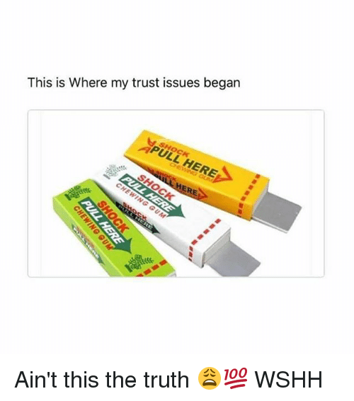 Memes, Wshh, and Truth: This is Where my trust issues began  APULL HERE  LHERE  姙. Ain't this the truth 😩💯 WSHH