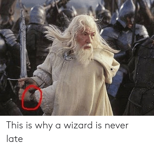 Never Late: This is why a wizard is never late