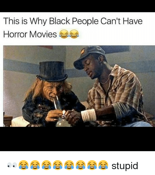 Memes, Horror Movies, and Black People: This is Why Black People Can't Have  Horror Movies  l 👀😂😂😂😂😂😂😂😂 stupid