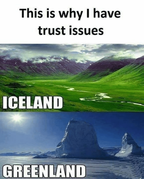 Iceland: This is why I have  trust issues  ICELAND  GREENLAND