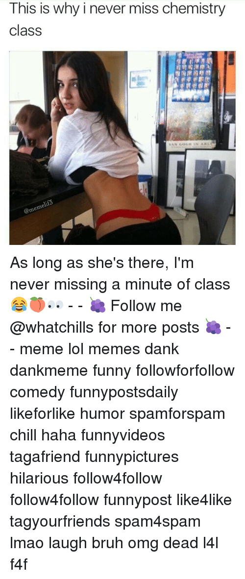 Chill, Dank, and Memes: This is why i never miss chemistry  class  VAN GOGH IN ARL As long as she's there, I'm never missing a minute of class 😂🍑👀 - - 🍇 Follow me @whatchills for more posts 🍇 - - meme lol memes dank dankmeme funny followforfollow comedy funnypostsdaily likeforlike humor spamforspam chill haha funnyvideos tagafriend funnypictures hilarious follow4follow follow4follow funnypost like4like tagyourfriends spam4spam lmao laugh bruh omg dead l4l f4f