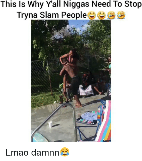 Funny, Lmao, and Why: This Is Why Yall Niggas Need To Stop  Tryna Slam People Lmao damnn😂