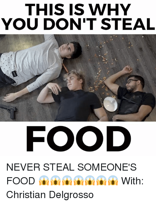 stealing food: THIS IS WHY  YOU DON'T STEAL  FOOD NEVER STEAL SOMEONE'S FOOD 😱😱😱😱😱😱😱  With: Christian Delgrosso