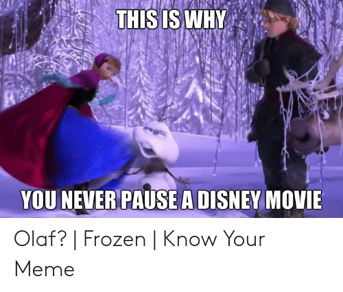Never Pause A Disney Movie: THIS IS WHY  YOU NEVER PAUSE A DISNEY MOVIE Olaf? | Frozen | Know Your Meme