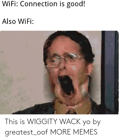 greatest: This is WIGGITY WACK yo by greatest_oof MORE MEMES