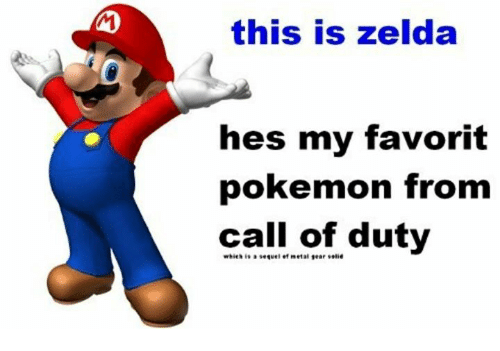 "Pokemon, Call of Duty, and Zelda: this is zelda  hes my favorit  pokemon from  call of duty  which is』sequel et ""et al tear solid"