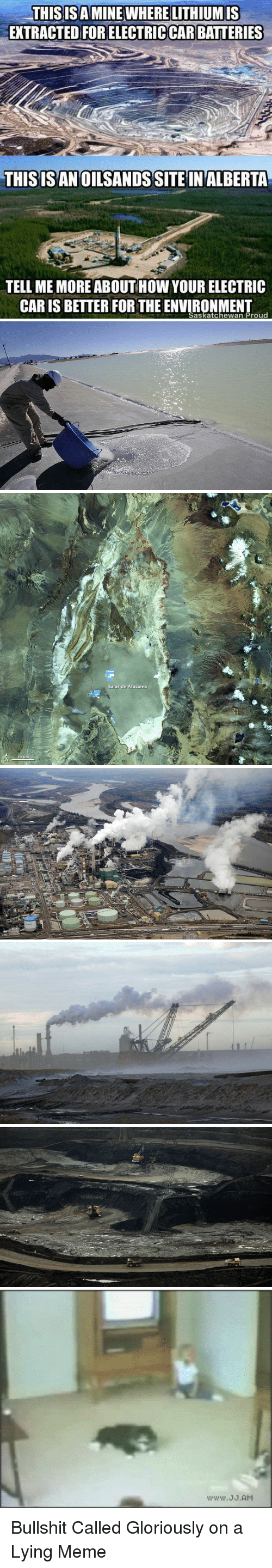 Lies Meme: THIS ISAMINEWHERELITHIUMIS  EXTRACTED FORELECTRICCARBATTERIES  THIS ISAN OILSANDSSITE IN ALBERTA  TELL ME MORE ABOUTHowYOUR ELECTRIC  CARIS BETTER FOR THE Saskatchewan Proud   Salar de Atacama Bullshit Called Gloriously on a Lying Meme