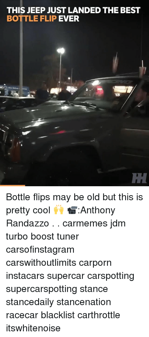 Memes, Best, and Boost: THIS JEEP JUST LANDED THE BEST  BOTTLE FLIP EVER  IH Bottle flips may be old but this is pretty cool 🙌 📹:Anthony Randazzo . . carmemes jdm turbo boost tuner carsofinstagram carswithoutlimits carporn instacars supercar carspotting supercarspotting stance stancedaily stancenation racecar blacklist carthrottle itswhitenoise