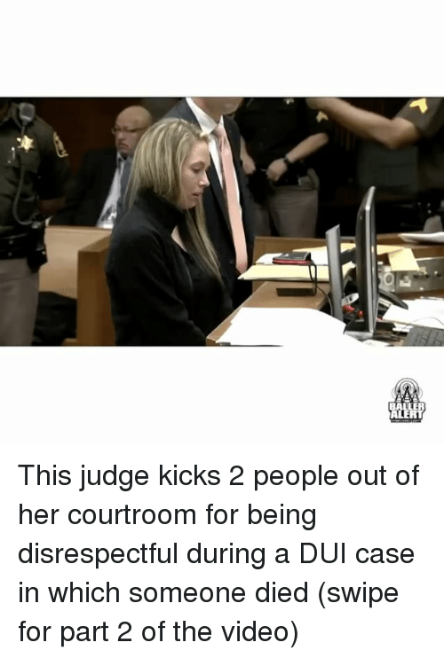 Memes, Videos, and Video: This judge kicks 2 people out of her courtroom for being disrespectful during a DUI case in which someone died (swipe for part 2 of the video)