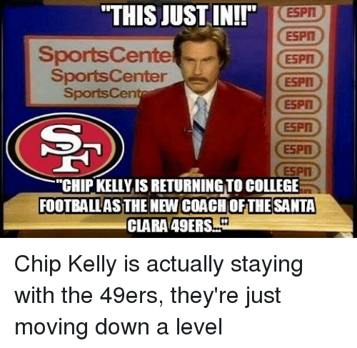 """Chip Kelly: """"THIS JUST IN!!""""  ESPn  Sports Cente  SportsCenter  Sports Cen  """"CHIP KELLY ISRETURNINGTO COLLEGE  FOOTBALLASTHE NEW COACH OF THE SANTA  CLARA 49ERS Chip Kelly is actually staying with the 49ers, they're just moving down a level"""