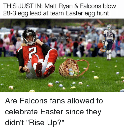 "Easter, Memes, and Nfl: THIS JUST IN: Matt Ryan & Falcons blow  28-3 egg lead at team Easter egg hunt  @NFL MEMES Are Falcons fans allowed to celebrate Easter since they didn't ""Rise Up?"""