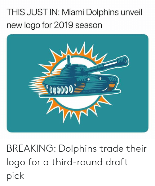 This Just In: THIS JUST IN: Miami Dolphins unveil  new logo for 2019 season  000000  ONFL MEMES BREAKING: Dolphins trade their logo for a third-round draft pick