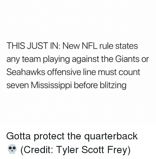 Nfl, Giants, and Mississippi: THIS JUST IN: New NFL rule states  any team playing against the Giants or  Seahawks offensive line must count  seven Mississippi before blitzing Gotta protect the quarterback 💀  (Credit: Tyler Scott Frey)