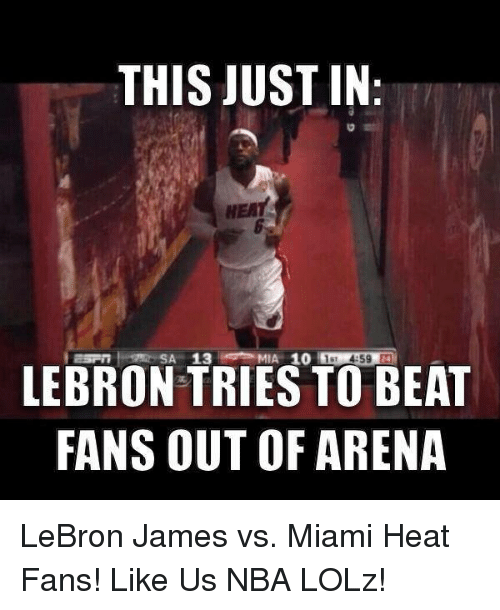 heat fans: THIS JUST IN  SA 13 MIA 10  59  LEBRON TRIES TO BEAT  FANS OUT OF ARENA LeBron James vs. Miami Heat Fans!   Like Us NBA LOLz!