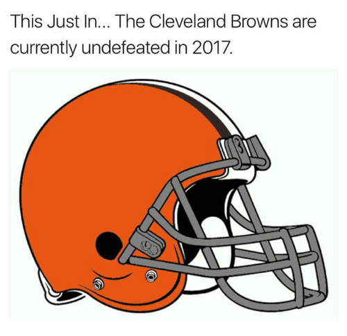 Cleveland Browns, Memes, and Browns: This Just In... The Cleveland Browns are  currently undefeated in 2017.