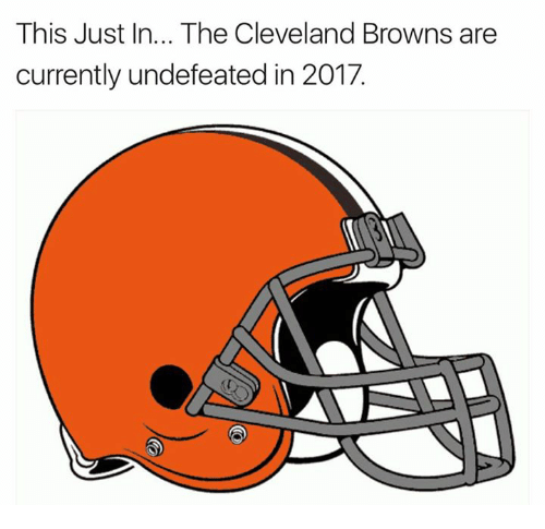 Cleveland Browns, Browns, and Cleveland: This Just In... The Cleveland Browns are  currently undefeated in 2017.