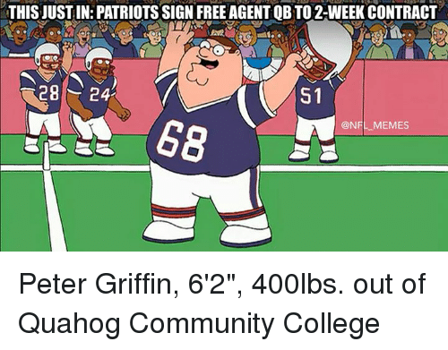 """NFL: THIS JUSTIN: PATRIOTSSIGN FREE AGENTOBTO 2-WEEK CONTRACT  28  24  S1  @NFL MEMES Peter Griffin, 6'2"""", 400lbs. out of Quahog Community College"""