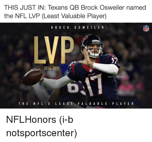 Memes, Brock, and Texans: THIS JUSTIN: Texans QB Brock Osweiler named  the NFL LVP (Least Valuable Player)  B ROCK 0 S WEILER  NFL  MP  2016-2017  ONFL MEMES  THE  N F L  S L E A S T  V A L U A B L E  P L A YER NFLHonors (i-b notsportscenter)