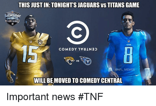 News, Nfl, and Titanic: THIS JUSTIN: TONIGHTS JAGUARS vs TITANS GAME  THURSDAY  OOTBALV  COMEDY 1 30  @NFL MEMES  WILL BE MOVED TO COMEDY CENTRAL Important news #TNF