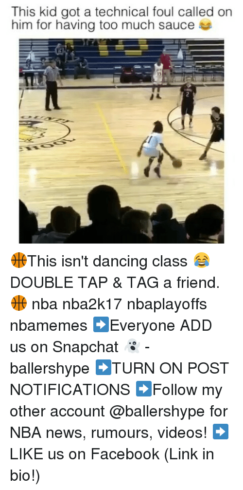 Dancing, Facebook, and Nba: This kid got a technical foul called on  him for having too much sauce 🏀This isn't dancing class 😂 DOUBLE TAP & TAG a friend.🏀 nba nba2k17 nbaplayoffs nbamemes ➡Everyone ADD us on Snapchat 👻 - ballershype ➡TURN ON POST NOTIFICATIONS ➡Follow my other account @ballershype for NBA news, rumours, videos! ➡LIKE us on Facebook (Link in bio!)