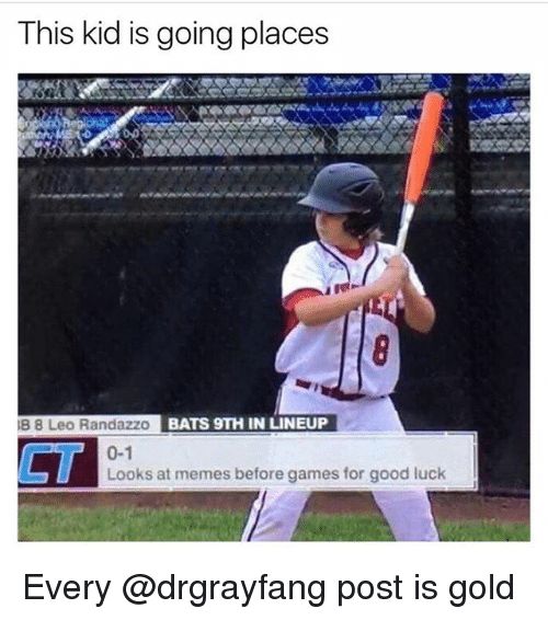 Memes, Games, and Good: This kid is going places  B 8 Leo Randazzo  BATS 9TH IN LINEUP  0-1  CT  Looks at memes before games for good luck Every @drgrayfang post is gold