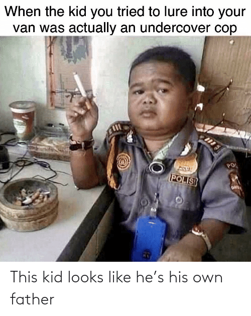 own: This kid looks like he's his own father