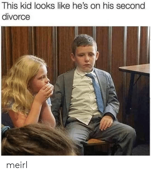 Divorce: This kid looks like he's on his second  divorce meirl