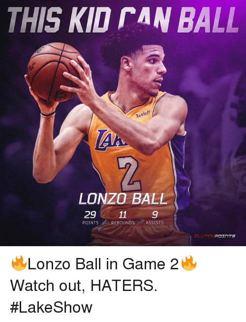 Nba, Watch Out, and Game: THIS KID rAN BAL  ist  LONZO BALL  29 11  POINTS REBOUNDS ASSISTS  9 🔥Lonzo Ball in Game 2🔥 Watch out, HATERS.   #LakeShow