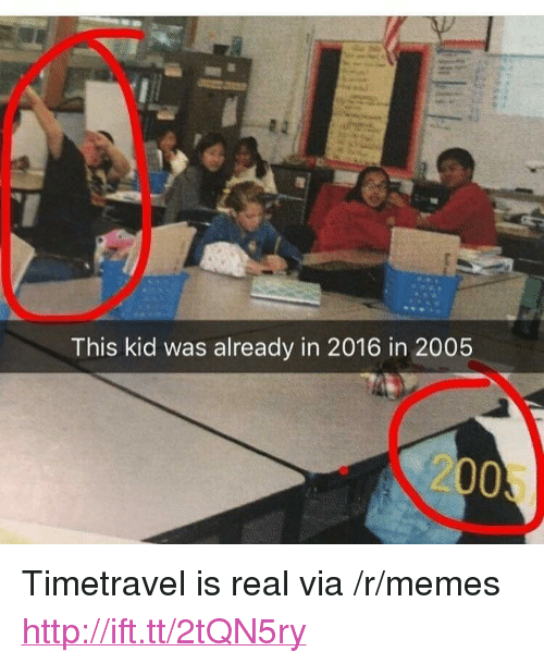 """2016 In: This kid was already in 2016 in 2005  2005 <p>Timetravel is real via /r/memes <a href=""""http://ift.tt/2tQN5ry"""">http://ift.tt/2tQN5ry</a></p>"""