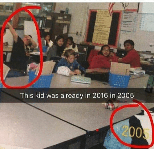 2016 In: This kid was already in 2016 in 2005