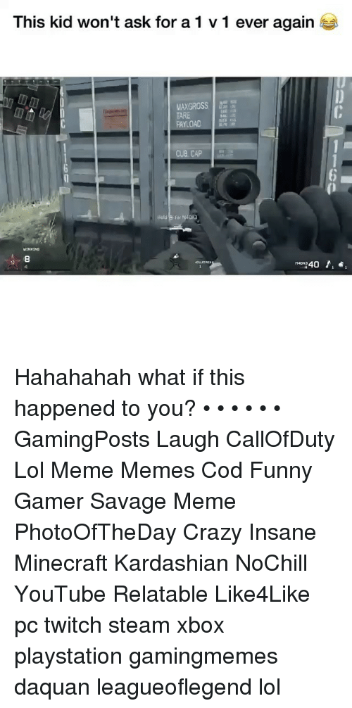 Savage Meme: This kid won't ask fora1 v 1 ever again  TARE  PAYL  Hald o for M40A3  8  40, Hahahahah what if this happened to you? • • • • • • GamingPosts Laugh CallOfDuty Lol Meme Memes Cod Funny Gamer Savage Meme PhotoOfTheDay Crazy Insane Minecraft Kardashian NoChill YouTube Relatable Like4Like pc twitch steam xbox playstation gamingmemes daquan leagueoflegend lol