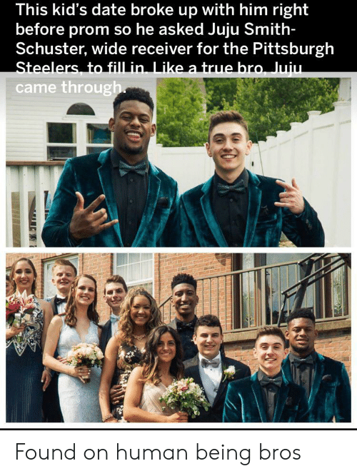 Pittsburgh: This kid's date broke up with him right  before prom so he asked Juju Smith-  Schuster, wide receiver for the Pittsburgh  Steelers, to fill in. Like a true bro, Juiu.  came through Found on human being bros