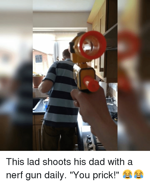 "SIZZLE: This lad shoots his dad with a nerf gun daily. ""You prick!"" 😂😂"