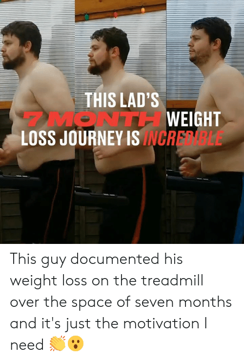 lads: THIS LAD'S  MONTHWEIGHT  LOSS JOURNEY ISINCRELE This guy documented his weight loss on the treadmill over the space of seven months and it's just the motivation I need 👏😮