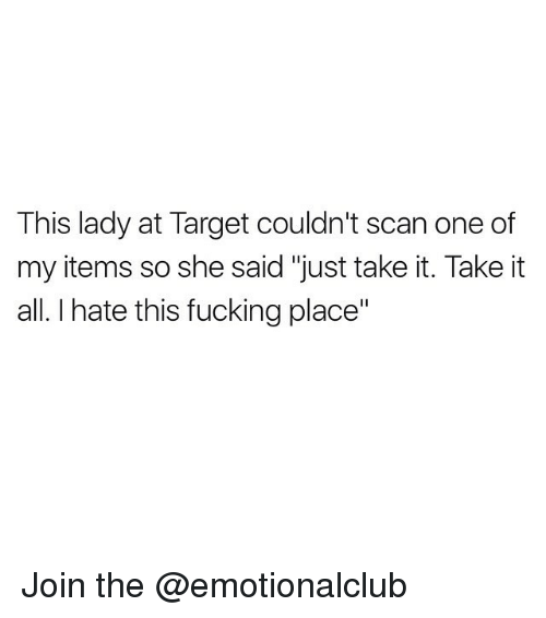 """Fucking, Funny, and Target: This lady at Target couldn't scan one of  my items so she said """"just take it. Take it  all. I hate this fucking place"""" Join the @emotionalclub"""