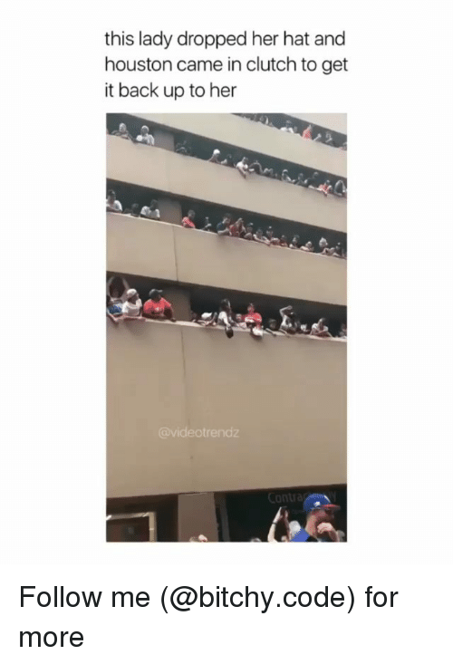 Memes, Houston, and Back: this lady dropped her hat and  houston came in clutch to get  it back up to her  ideotrendz  Contr Follow me (@bitchy.code) for more