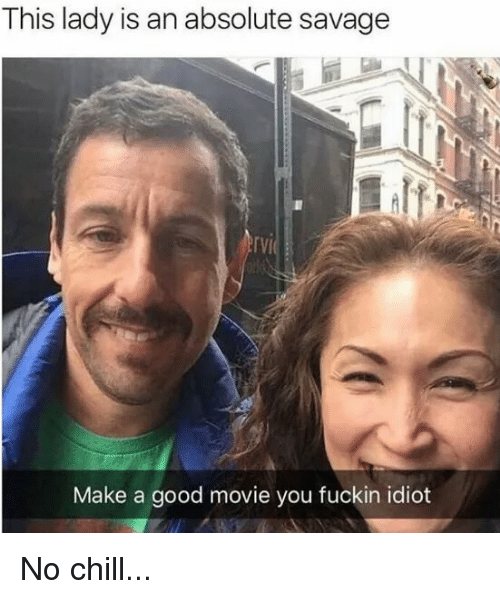 Blackpeopletwitter, Funny, and No Chill: This lady is an absolute savage  IVI  Make a good movie you fuckin idiot No chill...