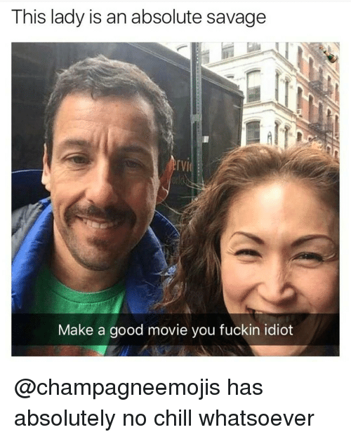 No Chill, Dank Memes, and Make A: This lady is an absolute savage  Make a good movie you fuckin idiot @champagneemojis has absolutely no chill whatsoever