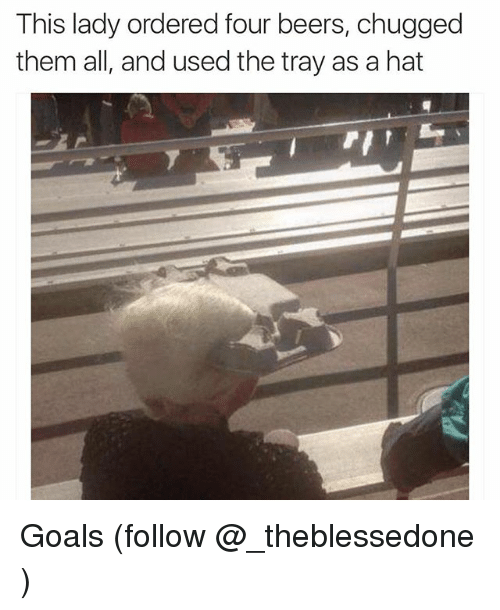 Dank Memes: This lady ordered four beers, chugged  them all, and used the tray as a hat Goals (follow @_theblessedone )