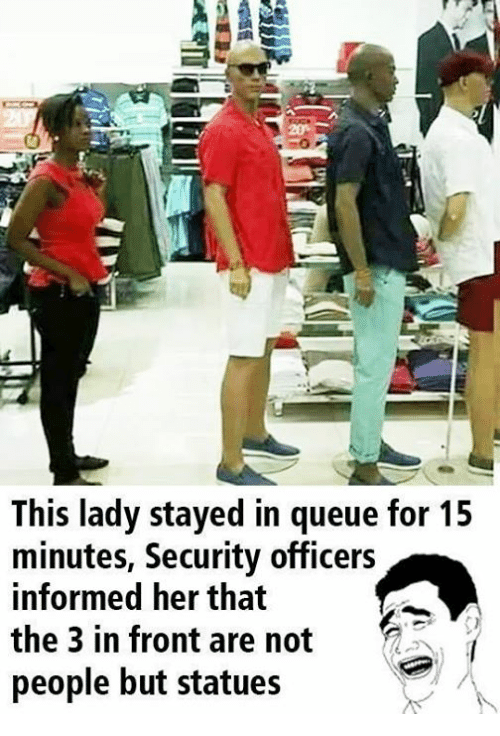 Her, Security, and Queue: This lady stayed in queue for 15  minutes, Security officers  informed her that  the 3 in front are not  people but statues