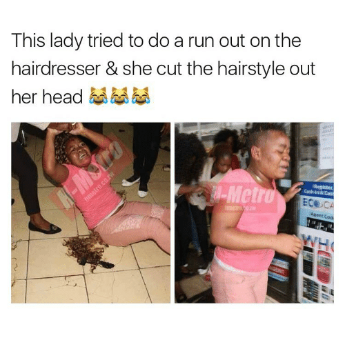 Memes, Hairstyles, and 🤖: This lady tried to do a run out on the  hairdresser & she cut the hairstyle out  her head  ECE  Agent Cod