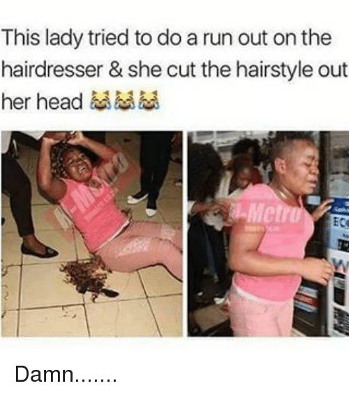 Memes, Hairstyles, and 🤖: This lady tried to do a run out onthe  hairdresser & she cut the hairstyle out  her head  ECN Damn.......